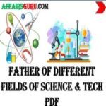 Father of different branches of Science & Technology - AffairsGuru