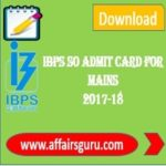 IBPS SO Admit Card For Main 2017-18 AffairsGuru