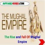 The Rise and fall Of Mughal Empire - AffairsGuru