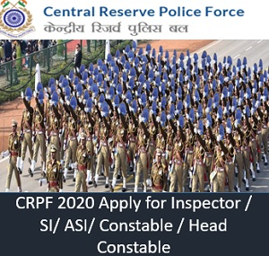 crpf 2020 apply for inspector sub inspector assistant sub inspector constable head constable